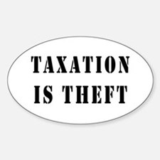 Taxation is Theft Oval Decal