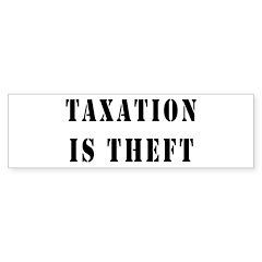 Taxation is Theft Bumper Bumper Sticker