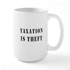 Taxation is Theft Large Mug