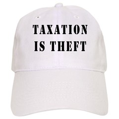 Taxation is Theft Baseball Cap