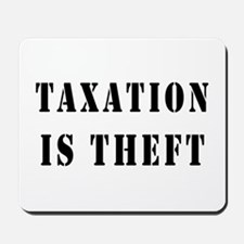 Taxation is Theft Mousepad