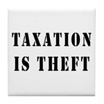 Taxation is Theft Tile Coaster
