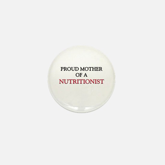 Proud Mother Of A NUTRITIONIST Mini Button