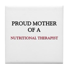 Proud Mother Of A NUTRITIONAL THERAPIST Tile Coast