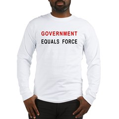 Government Equals Force Long Sleeve T-Shirt
