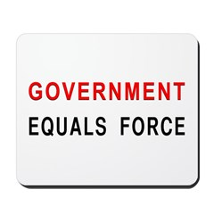 Government Equals Force Mousepad