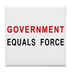 Government Equals Force Tile Coaster