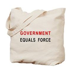 Government Equals Force Tote Bag