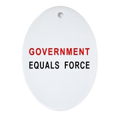 Government Equals Force Oval Ornament