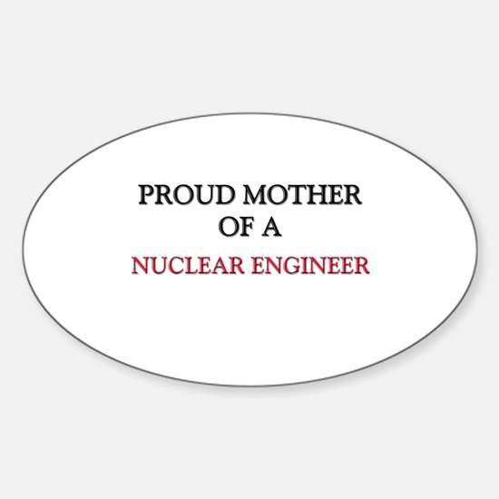 Proud Mother Of A NUCLEAR ENGINEER Oval Decal