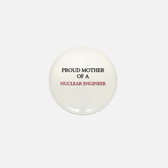 Proud Mother Of A NUCLEAR ENGINEER Mini Button