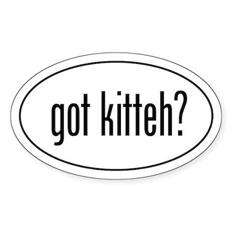 GOT KITTEH? Oval lolcat Sticker