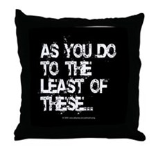 Least of these... Throw Pillow