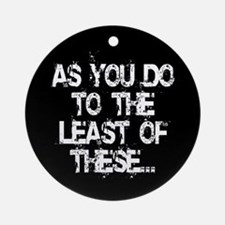 Least of these... Ornament (Round)