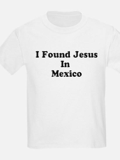 I FOUND JESUS IN MEXICO T-Shirt