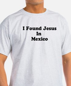 I FOUND JESUS IN MEXICO T-Shirt