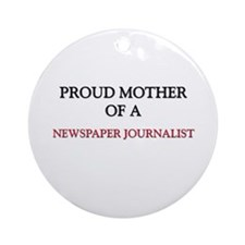 Proud Mother Of A NEWSPAPER JOURNALIST Ornament (R