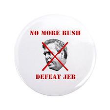 "NO MORE BUSH, DEFEAT JEB - 3.5"" Button (100 p"