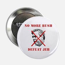 "NO MORE BUSH, DEFEAT JEB - 2.25"" Button"