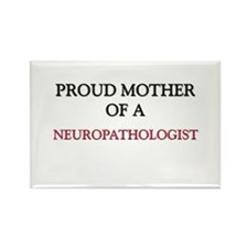 Proud Mother Of A NEUROPATHOLOGIST Rectangle Magne