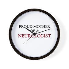 Proud Mother Of A NEUROLOGIST Wall Clock