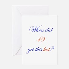 When Did 49 Get This Hot? Greeting Card
