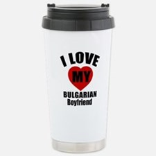I Love My Bulgarian Boy Stainless Steel Travel Mug
