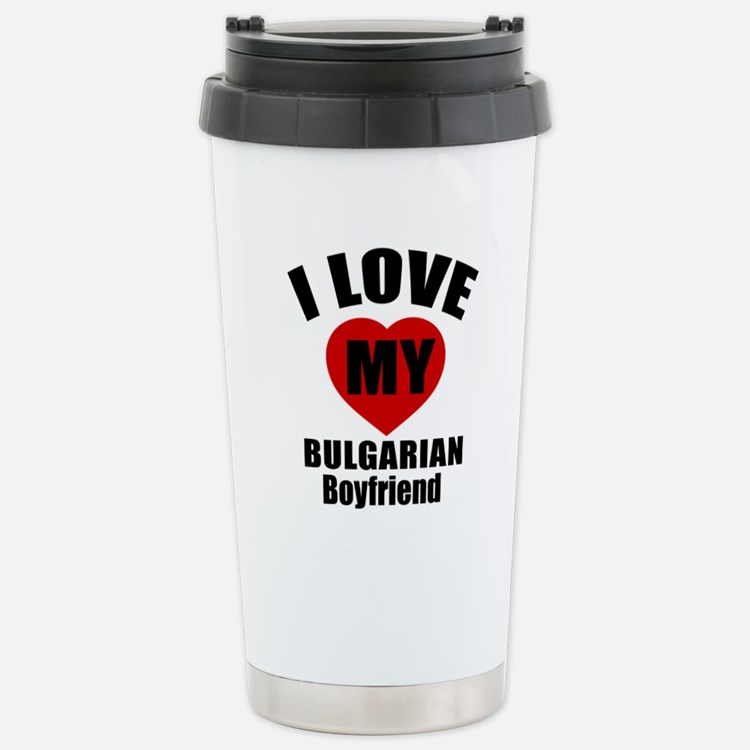 I Love My Bulgarian Boy Stainless Steel Travel Mug
