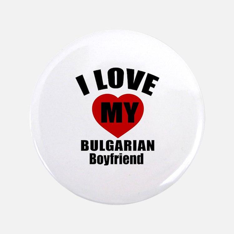 "I Love My Bulgarian Boyfrie 3.5"" Button (100 pack)"