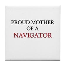Proud Mother Of A NAVIGATOR Tile Coaster