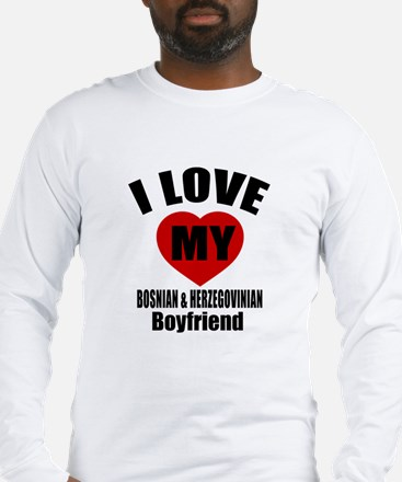 I Love My Bosnia Boyfriend Long Sleeve T-Shirt