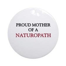 Proud Mother Of A NATUROPATH Ornament (Round)