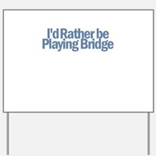 I'd Rather be Playing Bridge Yard Sign