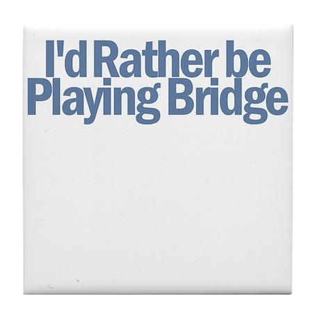 I'd Rather be Playing Bridge Tile Coaster