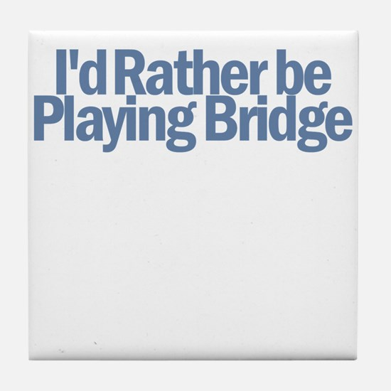 I'd Rather be Playing Bridge Tile Coaster