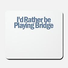I'd Rather be Playing Bridge Mousepad