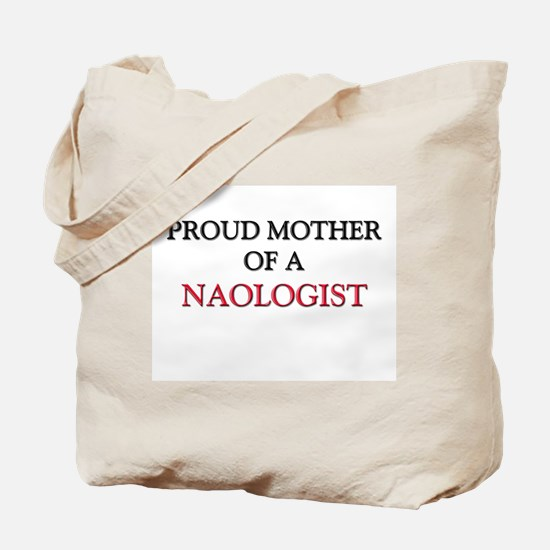 Proud Mother Of A NAOLOGIST Tote Bag