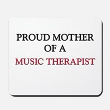 Proud Mother Of A MUSIC THERAPIST Mousepad