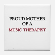 Proud Mother Of A MUSIC THERAPIST Tile Coaster