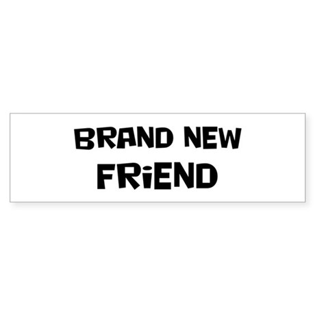 Brand New Friend Bumper Sticker