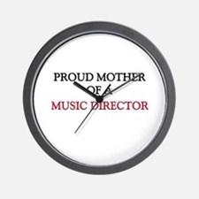 Proud Mother Of A MUSIC DIRECTOR Wall Clock
