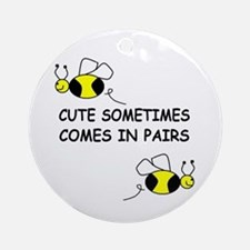 CUTE SOMETIMES COMES IN PAIRS Ornament (Round)