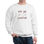 Uff da! Lutefisk Sweatshirt