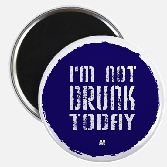 I'm not drunk today Magnet