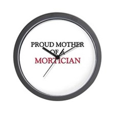 Proud Mother Of A MORTICIAN Wall Clock