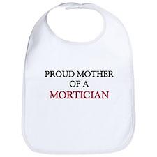 Proud Mother Of A MORTICIAN Bib