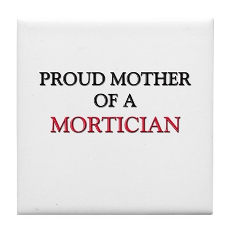 Proud Mother Of A MORTICIAN Tile Coaster