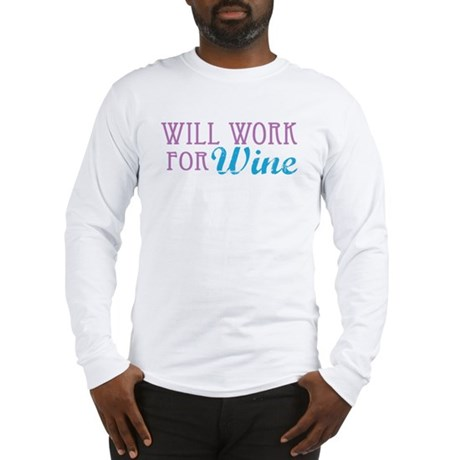 Will Work for Wine Long Sleeve T-Shirt