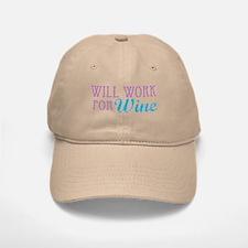 Will Work for Wine Baseball Baseball Cap