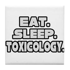 """Eat. Sleep. Toxicology."" Tile Coaster"